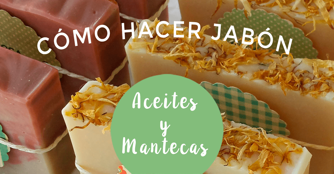 CÓMO HACER JABÓN: ACEITES Y MANTECAS